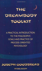 The Dreambody Toolkit: A Practical Introduction To The Philosophy, Goals, And Practice Of Process-Oriented Psychology