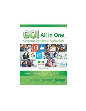 Go! All In One: Computer Concepts And Applications (3Rd Edition) (Go! For Office 2016 Series)