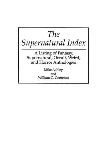 The Supernatural Index: A Listing Of Fantasy, Supernatural, Occult, Weird, And Horror Anthologies (Bibliographies And Indexes In Science Fiction, No)