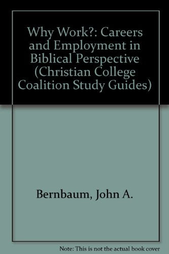 Why Work: Careers And Employment In Biblical Perspective (Christian College Coalition Study Guides)