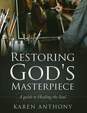 Restoring God'S Masterpiece: A Guide To Healing The Soul