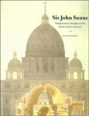Sir John Soane: Enlightenment Thought And The Royal Academy Lectures (Cambridge Studies In The History Of Architecture)