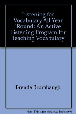 Listening For Vocabulary All Year Round: An Active Listening Program For Teaching Vocabulary