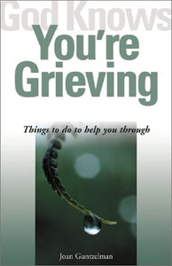God Knows You'Re Grieving: Things To Do To Help You Through