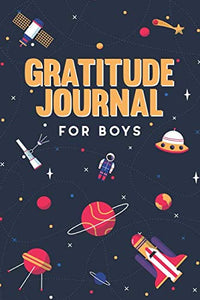 Gratitude Journal For Boys: A Inspiring Gratitude Journal For Boys With Daily Prompts For Writing & Blank Space For Drawing/Doodling Children Happiness
