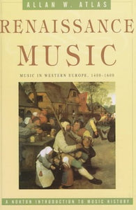 Renaissance Music: Music In Western Europe, 1400-1600 (The Norton Introduction To Music History)