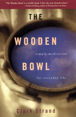 The Wooden Bowl: Simple Meditations For Everyday Life