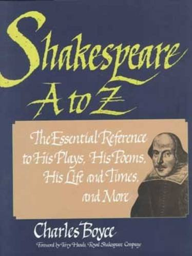 Shakespeare A To Z: The Essential Reference To His Plays, His Poems, His Life And Times, And More (Literary A To Z)
