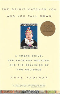 The Spirit Catches You And You Fall Down: A Hmong Child, Her American Doctors And The Collision Of Two Cultures