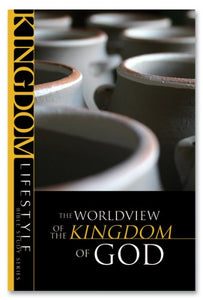 The Worldview Of The Kingdom Of God (Kingdom Lifestyle Bible Studies)