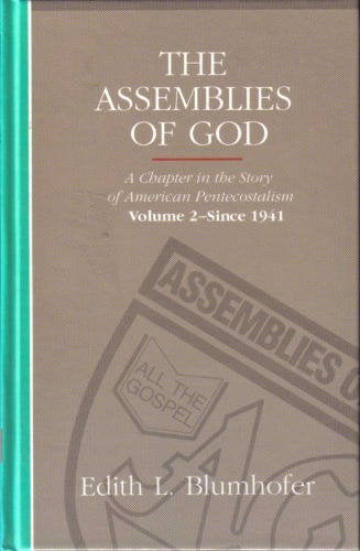 The Assemblies Of God: A Chapter In The Story Of American Pentecostalism Volume 2 - Since 1941
