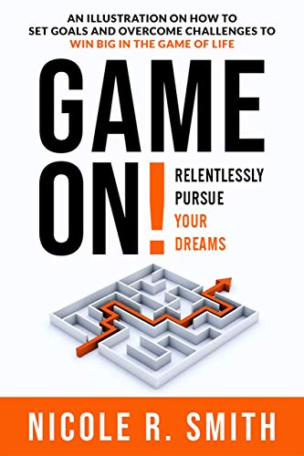 Game On!: Relentlessly Pursue Your Dreams