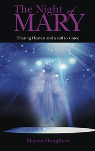 The Night Of Mary: Sharing Heaven And A Call To Grace