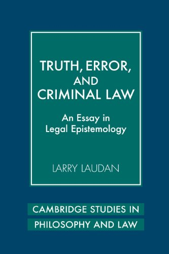 Truth, Error, And Criminal Law: An Essay In Legal Epistemology (Cambridge Studies In Philosophy And Law)
