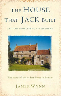The House That Jack Built, And The People Who Lived There: The Story Of The Oldest Home In Britain