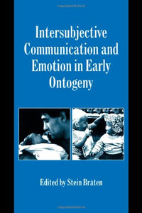 Intersubjective Communication And Emotion In Early Ontogeny (Studies In Emotion And Social Interaction)