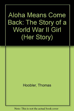 Aloha Means Come Back: The Story Of A World War Ii Girl (Her Story)
