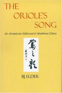 The Oriole'S Song: An American Girlhood In Wartime China (Signature Books)