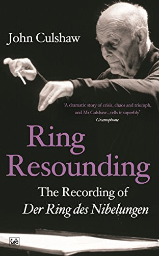 Ring Resounding: The Recording Of Der Ring Des Nibelungen