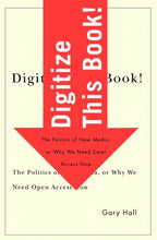 Load image into Gallery viewer, Digitize This Book!: The Politics Of New Media, Or Why We Need Open Access Now (Electronic Mediations)