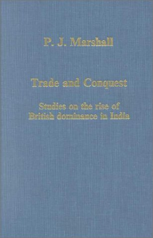 Trade And Conquest: Studies On The Rise Of British Dominance In India (Collected Studies, Cs 409)