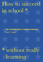 Load image into Gallery viewer, How To Succeed In School Without Really Learning: The Credentials Race In American Education