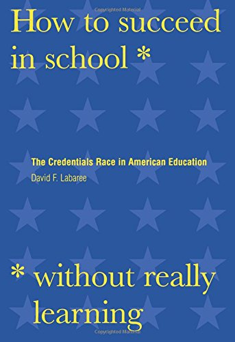 How To Succeed In School Without Really Learning: The Credentials Race In American Education