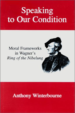 Speaking To Our Condition: Moral Frameworks In Wagner'S Ring Of The Nibelung