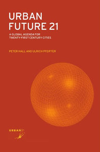 Urban Future 21: A Global Agenda For Twenty-First Century Cities