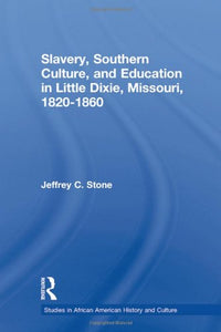 Slavery, Southern Culture, And Education In Little Dixie, Missouri, 1820-1860 (Studies In African American History And Culture)