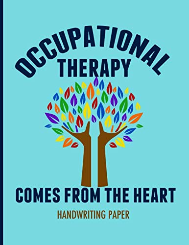 Occupational Therapy Comes From The Heart Handwriting Paper: 8.5 X 11 Notebook