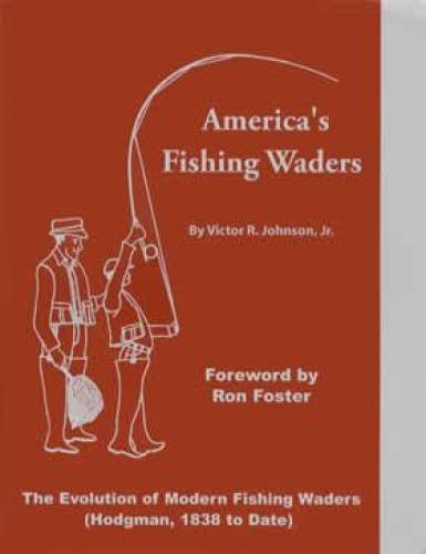 America'S Fishing Waders: The Evolution Of Modern Fishing Waders (Hodgman, 1838 To Date)