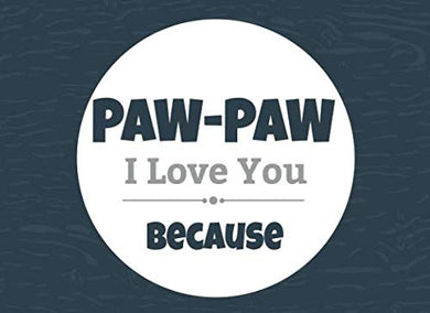 Paw-Paw I Love You Because: Prompted Fill In The Blank Book