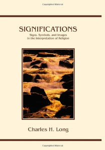 Significations: Signs, Symbols, And Images In The Interpretation Of Religion