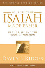 Load image into Gallery viewer, Your Study Of Isaiah Made Easier In The Bible And The Book Of Mormon: In The Bible And Book Of Mormon (Gospel Studies Series)