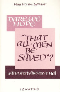 Dare We Hope That All Men Be Saved? With A Short Discourse On Hell