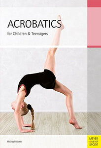 Acrobatics For Children And Teenagers: From The Basics To Spectacular Human Balance Figures