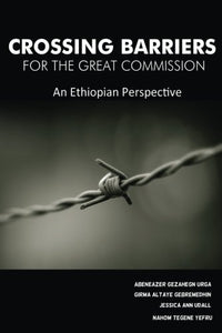 Crossing Barriers For The Great Commission: An Ethiopian Perspective
