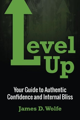 Level Up: Your Guide To Authentic Confidence And Internal Bliss
