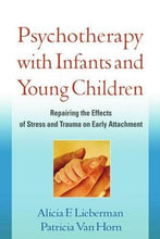 Load image into Gallery viewer, Psychotherapy With Infants And Young Children: Repairing The Effects Of Stress And Trauma On Early Attachment