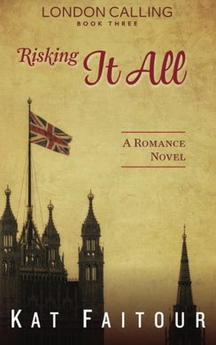 Risking It All: London Calling Book Three (Volume 3)