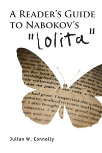 A Reader'S Guide To Nabokov'S 'Lolita' (Studies In Russian And Slavic Literatures, Cultures, And History)