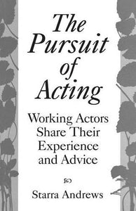 The Pursuit Of Acting: Working Actors Share Their Experience And Advice