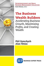 Load image into Gallery viewer, The Business Wealth Builders: Accelerating Business Growth, Maximizing Profits, And Creating Wealth