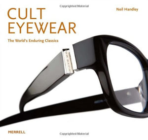 Cult Eyewear: The World'S Enduring Classics