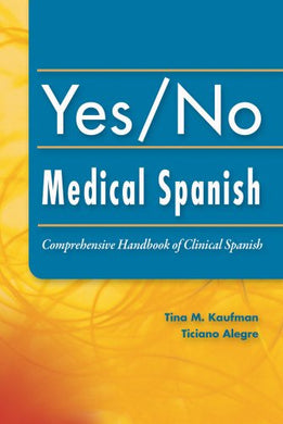 Yes/No Medical Spanish: Comprehensive Handbook Of Clinical Spanish
