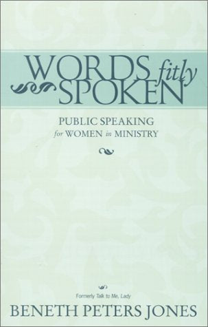Words Fitly Spoken: Public Speaking For Women In Ministry