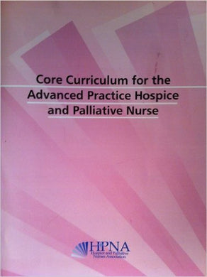Core Curriculum For The Advanced Practice Hospice And Palliative Nurse