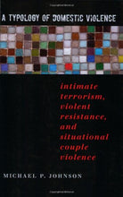 Load image into Gallery viewer, A Typology Of Domestic Violence: Intimate Terrorism, Violent Resistance, And Situational Couple Violence (Northeastern Series On Gender, Crime, And Law)