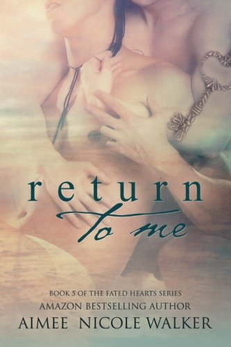 Return To Me:Book 5 Of The Fated Hearts Series (Volume 5)